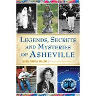 Legends, Secrets and Mysteries of Asheville by Milling, Marla Hardee; Schochet, Foreword by Jan, 9781467135917