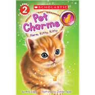 Here, Kitty, Kitty (Scholastic Reader, Level 2: Pet Charms #3) by Edgar, Amy; Tejido, Jomike, 9781338045918