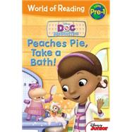 World of Reading: Doc McStuffins Peaches Pie, Take a Bath! by Disney Book Group; Disney Storybook Art Team, 9781484715918