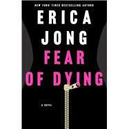 Fear of Dying A Novel by Jong, Erica, 9781250065919