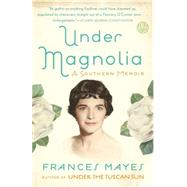 Under Magnolia by Mayes, Frances, 9780307885920