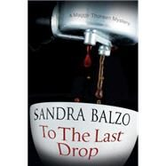 To the Last Drop by Balzo, Sandra, 9780727885920