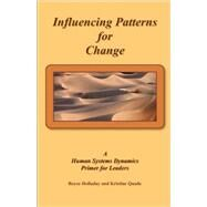 Influencing Patterns for Change: A Human Systems Dynamics Approach for Leaders by Holladay, Royce; Quade, Kristine, 9781440415920