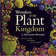 Wonders of the Plant Kingdom: A Microcosm Revealed by Stuppy, Wolfgang; Kesseler, Rob; Harley, Madeline, 9780226215921