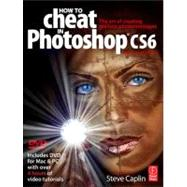 How to Cheat in Photoshop CS6: The art of creating realistic photomontages by Caplin; Steve, 9780240525921