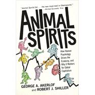 Animal Spirits: How Human Psychology Drives the Economy, and Why It Matters for Global Capitalism by Akerlof, George A., 9780691145921