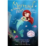 Mermaid Tales 4-Books-in-1! Trouble at Trident Academy; Battle of the Best Friends; A Whale of a Tale; Danger in the Deep Blue Sea by Dadey, Debbie; Avakyan, Tatevik, 9781481475921