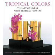 Tropical Colors by Intakul, Sakul; Ayudhya, Wongvipa Devahastin Na; Bassett, Peta (CON); Tettoni, Luca Invernizzi, 9780804845922
