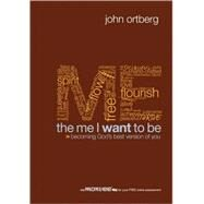 The Me I Want to Be: Becoming God's Best Version of You by John Ortberg, 9780310275923