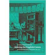 Making the English Canon: Print-Capitalism and the Cultural Past, 1700–1770 by Jonathan Brody Kramnick, 9780521065924