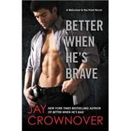 Better When He's Brave by Crownover, Jay, 9780062385925