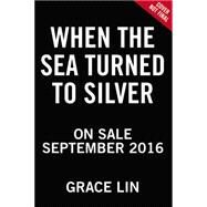 When the Sea Turned to Silver by Lin, Grace, 9780316125925