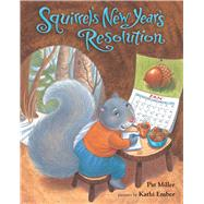 Squirrel's New Year's Resolution by Miller, Pat; Ember, Kathi, 9780807575925