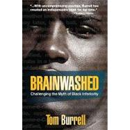 Brainwashed : Challenging the Myth of Black Inferiority by Burrell, Tom, 9781401925925