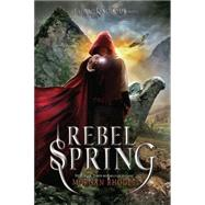 Rebel Spring A Falling Kingdoms Novel by Rhodes, Morgan, 9781595145925