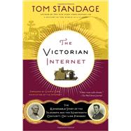 The Victorian Internet The Remarkable Story of the Telegraph and the Nineteenth Century's On-line Pioneers by Standage, Tom, 9781620405925