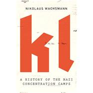 KL A History of the Nazi Concentration Camps by Wachsmann, Nikolaus, 9780374535926