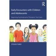 Early Encounters with Children and Adolescents: Beginning Psychodynamic Therapists First Cases by Tuber; Steve, 9781138815926