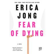 Fear of Dying A Novel by Jong, Erica, 9781250065926