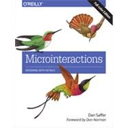 Microinteractions: Full-Color Edition: Designing With Details by Saffer, Dan, 9781491945926