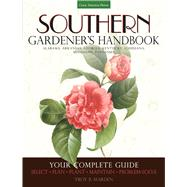 Southern Gardener's Handbook: Your Complete Guide: Select, Plan, Plant, Maintain, Problem-Solve, Alabama, Arkansas, Georgia, Kentucky, Louisiana, Mississippi, Tennessee by Marden, Troy, 9781591865926
