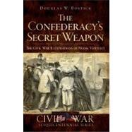 The Confederacy's Secret Weapon: The Civil War Illustrations of Frank Vizetelly by Bostick, Douglas W., 9781596295926