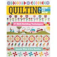 Quilting Row by Row 27 Skill-Building Techniques by White, Jeanette; Hamilton, Erin, 9781617455926