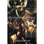 The Guardian of Mercy by Ward, Terence, 9781628725926