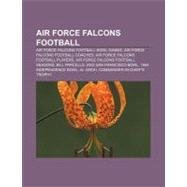 Air Force Falcons Football : Air Force Falcons Football Bowl Games, Air Force Falcons Football Coaches, Air Force Falcons Football Head Coaches by , 9781156005927