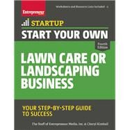 Start Your Own Lawn Care or Landscaping Business Your Step-by-Step Guide to Success by Unknown, 9781599185927