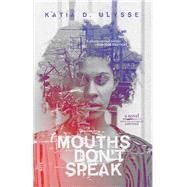 Mouths Don't Speak by Ulysse, Katia D., 9781617755927