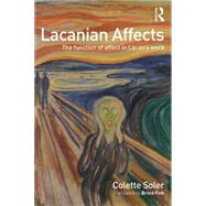 Lacanian Affects: The function of affect in Lacan's work by Soler; Colette, 9780415715928