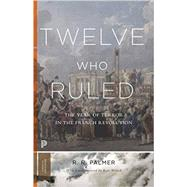 Twelve Who Ruled: The Year of Terror in the French Revolution (Princeton Classics) by Palmer, R. R., 9780691175928