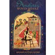 Anahita's Woven Riddle by Sayres, Meghan Nuttall, 9780984835928