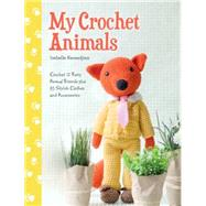 My Crochet Animals: 12 Crochet Animal Patterns With 35 Cute Crochet Accessories by Kessendjian, Issabelle, 9781446305928