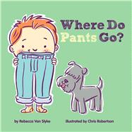 Where Do Pants Go? by Van Slyke, Rebecca; Robertson, Chris, 9781454915928