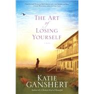 The Art of Losing Yourself by Ganshert, Katie, 9781601425928