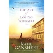 The Art of Losing Yourself by Ganshert, Katie, 9781601425928