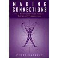 Making Connections: Total Body Integration Through Bartenieff Fundamentals by Hackney,Peggy, 9789056995928