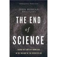 The End of Science: Facing the Limits of Knowledge in the Twilight of the Scientific Age by Horgan, John, 9780465065929