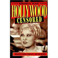 Hollywood Censored: Morality Codes, Catholics, and the Movies by Gregory D. Black, 9780521565929