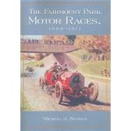 The Fairmount Park Motor Races, 1908-1911 by Seneca, Michael J., 9780786445929