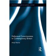 Holocaust Consciousness in Contemporary Britain by Pearce; Andy, 9780415835930