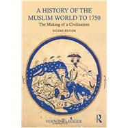 A History of the Muslim World to 1750: The Making of a Civilization by Egger; Vernon O., 9781138215931