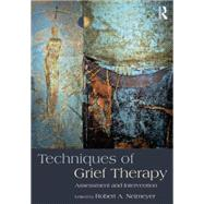 Techniques of Grief Therapy: Assessment and Intervention by Neimeyer; Robert A., 9781138905931