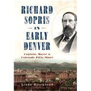 Richard Sopris in Early Denver by Bjorklund, Linda; Noel, Thomas, 9781467135931