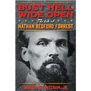 Bust Hell Wide Open by Mitcham, Samuel W., Jr., 9781621575931