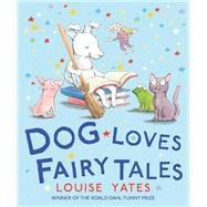 Dog Loves Fairy Tales by Yates, Louise, 9781782955931