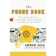 The Phone Book: The Curious History of the Book That Everyone Uses but No One Reads by Shea, Ammon, 9780399535932