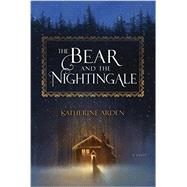 The Bear and the Nightingale by Arden, Katherine, 9781101885932